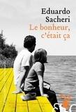 Eduardo Sacheri - Le bonheur, c'était ça.