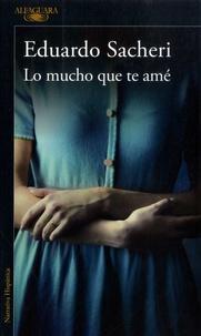 Eduardo Sacheri - Lo mucho que te amé.