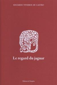 Eduardo Viveiros de Castro - Le regard du jaguar - Introduction au perspectivisme amérindien.