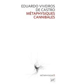 Eduardo Viveiros de Castro - Métaphysiques cannibales.