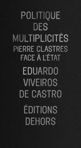 Eduardo Viveiros de Castro - Politique des multiplicités - Pierre Clastres face à l'État.