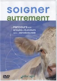 Nathalie Joly et Béatrice Degrange - Soigner autrement - Parcours d'un groupe d'éleveurs vers l'agroécologie. 1 DVD