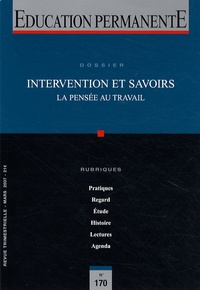 Yves Schwartz - Education permanente N° 170, Mars 2007 : Intervention et savoirs - La pensée au travail.