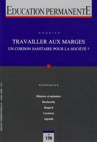 Elisabeth Callu et Guillaume Malochet - Education permanente N° 179, Juin 2009 : Travailler aux marges - Un cordon sanitaire pour la société ?.