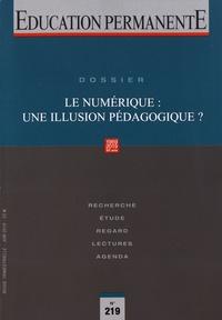 Emmanuelle Betton et Jacques Pondaven - Education permanente N° 219, juin 2019 : Le numérique : une illusion pédagogique ?.