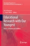 Eva Johansson - Educational Research with our Youngest - Voices of Infants and Toddlers.