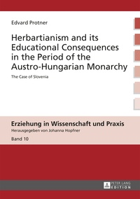 Edvard Protner - Herbartianism and its Educational Consequences in the Period of the Austro-Hungarian Monarchy - The Case of Slovenia.