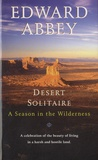 Edward Abbey - Desert Solitaire - A season in the Wilderness.
