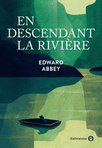 Edward Abbey - En descendant la rivière.