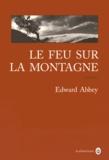 Edward Abbey - Le feu sur la montagne.