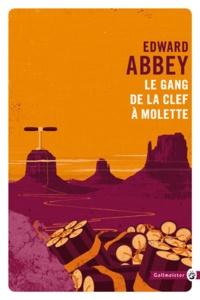 Edward Abbey - Le gang de la clef à molette.