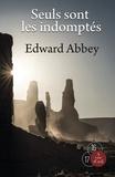 Edward Abbey - Seuls sont les indomptés.