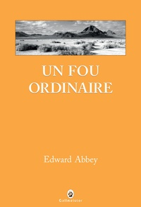 Edward Abbey - Un fou ordinaire.