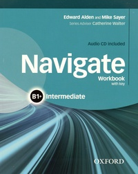 Edward Alden et Mike Sayer - Navigate Intermediate B1+ - Workbook with key. 1 CD audio