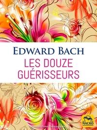 Edward Bach - Les douze guérisseurs.