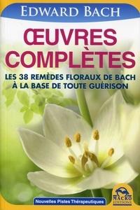 Edward Bach - Oeuvres complètes de Bach - Les 38 remèdes floraux de Bach à la base de toute guérison.