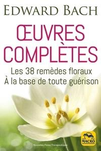 Edward Bach - Oeuvres complètes - Les 38 remèdes floreaux de Bach à la base de toute guérison.