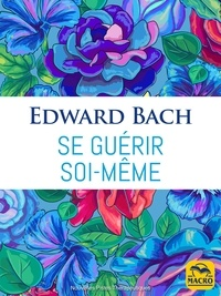 Edward Bach - Se guérir soi-même.