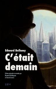 """Edward Bellamy - C'était demain - Suivi de """"Post-Scriptum sur les avancées du progrès dans le monde"""" et de """"l'allégorie du réservoir""""."""