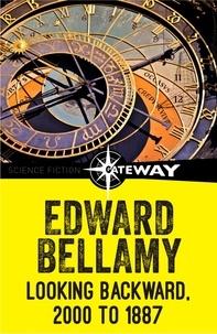 Edward Bellamy - Looking Backward, 2000 to 1887.