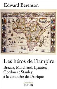 Les héros de lEmpire - Brazza, Marchand, Lyautey, Gordon et Stanley à la conquète de lAfrique.pdf