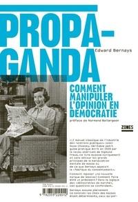 Edward Bernays - Propaganda - Comment manipuler l'opinion en démocratie.