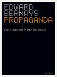 Edward Bernays - Propaganda - Die Kunst der Public Relations.