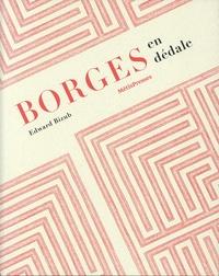 Edward Bizub - Borges en dédale - Cosmos et chaos ou le double héritage.