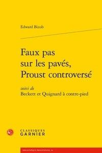 Edward Bizub - Faux pas sur les pavés, Proust controversé - Suivi de Beckett et Quignard à contre-pied.
