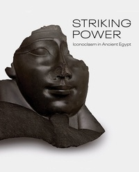 Edward Bleiberg - Striking power - Iconoclasm in ancient Egypt.