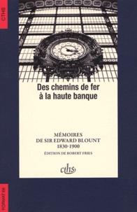 Edward Blount - Des chemins de fer à la haute banque - Mémoires de Sir Edward Blount (1830-1900).
