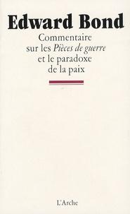 Edward Bond - Commentaire sur les Pièces de guerre et le paradoxe de la paix.