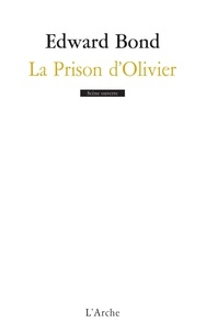 Edward Bond - La Prison d'Olivier.