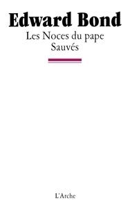 Edward Bond - Les Noces du pape / Sauvés.