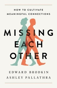 Edward Brodkin et Ashley Pallathra - Missing Each Other - How to Cultivate Meaningful Connections.