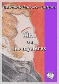 Edward Bulwer-Lytton - Alice ou les mystères.