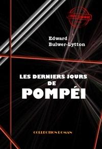 Edward Bulwer-Lytton - Les derniers jours de Pompéi - édition intégrale.