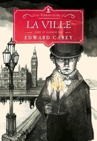 Edward Carey - Les ferrailleurs Tome 3 : La ville.