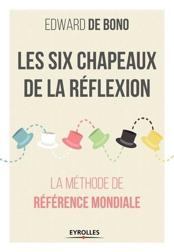 Les six chapeaux de la réflexion. La méthode de référence mondiale