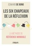 Edward de Bono - Les six chapeaux de la réflexion - La méthode de référence mondiale.