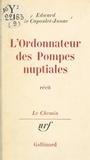 Edward de Capoulet-Junac et Georges Lambrichs - L'ordonnateur des pompes nuptiales.