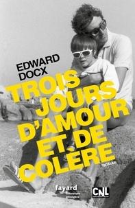 Edward Docx - Trois jours d'amour et de colère.
