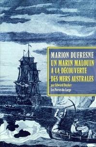 Edward Duyker - Marc-Joseph Marion Dufresne - Un marin malouin à la découverte des mers australes.