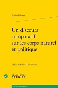 Edward Forset - Un discours comparatif sur les corps naturel et politique.