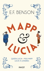 Edward Frederick Benson - Mapp & Lucia - Queen Lucia ; Miss Mapp ; Lucia à Londres.
