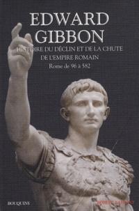 Edward Gibbon - Histoire du déclin et de la chute de l'empire romain - Tome 1, Rome de 96 à 582.