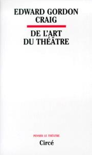 Edward-Gordon Craig - De l'art du théâtre - Entretiens avec Peter Brook et Natasha Parry.