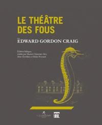 Edward-Gordon Craig - Le théâtre des fous.