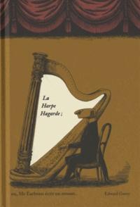 Edward Gorey - La Harpe Hagarde - Ou Mr Earbrass écrit un roman.