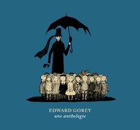 Edward Gorey - Une anthologie.